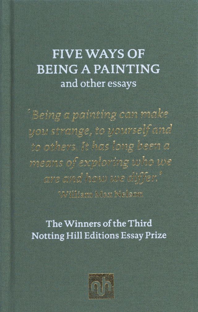 william hazlitt essay prize the winners notting hill editions five ways of being a painting and other essays