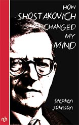 Extract from 'How Shostakovich Changed My Mind' by Stephen Johnson